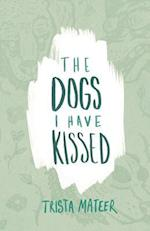 The Dogs I Have Kissed af Trista Mateer