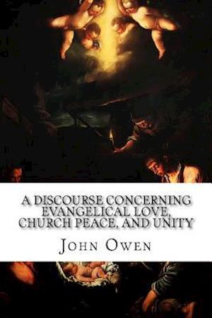 A Discourse Concerning Evangelical Love, Church Peace, and Unity