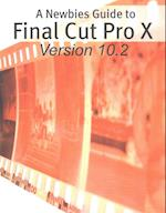 A Newbies Guide to Final Cut Pro X (Version 10.2)