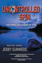 Uncontrolled Spin: The Power and Danger of Spin af Jerry Summers