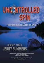 Uncontrolled Spin: The Power and Danger of Spin
