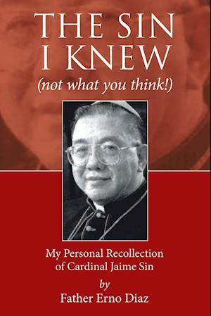 Bog, hæftet The Sin I Knew (not what you think!): My Personal Recollection of Cardinal Jaime Sin af Father Erno Diaz