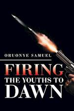 Firing the Youths to Dawn