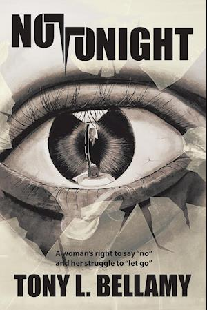 """Not Tonight: A woman's right to say """"no"""" and her struggle to """"let go""""."""