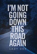 I'm Not Going Down This Road Again