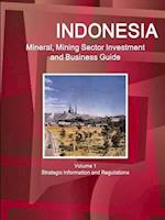 Indonesia Mineral, Mining Sector Investment and Business Guide Volume 1 Strategic Information and Regulations af Inc Ibp