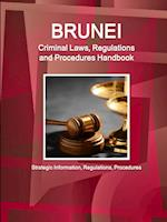 Brunei Criminal Laws, Regulations and Procedures Handbook (World Business and Investment Library)