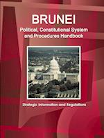 Brunei Political Constitutional System and Procedures Handbook (World Business and Investment Library)