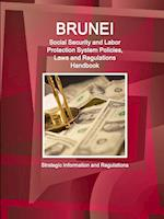 Brunei Social Security System, Policies, Laws and Regulations Handbook (World Business and Investment Library)