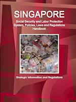 Singapore Social Security System, Policies, Laws and Regulations Handbook (World Business and Investment Library)