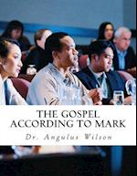 The Gospel According to Mark af Dr Angulus D. Wilson Phd
