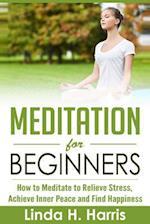 Meditation for Beginners af Linda H. Harris