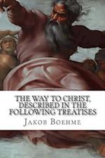 The Way to Christ, Described in the Following Treatises