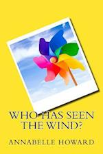 Who Has Seen the Wind? af Annabelle Howard