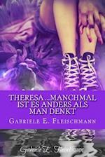 Theresa ...Manchmal Ist Es Anders ALS Man Denkt af Gabriele E. Fleischmann