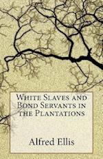 White Slaves and Bond Servants in the Plantations