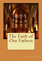 The Faith of Our Fathers af James Gibbons