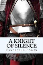 A Knight of Silence af Candace C. Bowen