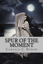 Spur of the Moment af Candace C. Bowen