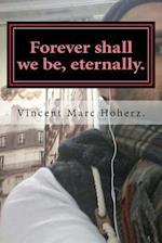 Forever Shall We Be, Eternally.