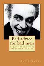 Bad Advice for Bad Men