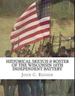 Historical Sketch & Roster of the Wisconsin 10th Independent Battery