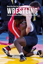 Burn Fat Fast for High Performance Wrestling