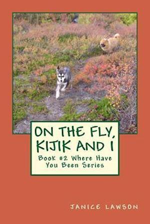 On the Fly, Kijik and I