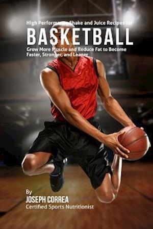 Bog, paperback High Performance Shake and Juice Recipes for Basketball af Correa (Certified Sports Nutritionist)