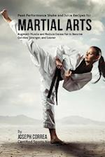 Peak Performance Shake and Juice Recipes for Martial Arts