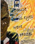 Cause His Eyes Were Hazel