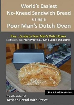 World's Easiest No-Knead Sandwich Bread Using a Poor Man's Dutch Oven (Plus... Guide to Poor Man's Dutch Ovens) (B&w Version)