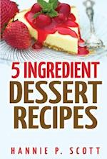 5 Ingredient Dessert Recipes af Hannie P. Scott