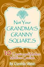 Not Your Grandma's Granny Squares af Cynthia Welsh