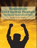 Bioelectricity - The Forgotten Paradigm