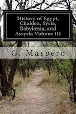 History of Egypt, Chaldea, Syria, Babylonia, and Assyria Volume III