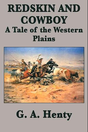 Redskin and Cowboy  A Tale of the Western Plains