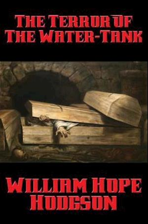 Terror Of The Water-Tank af William Hope Hodgson