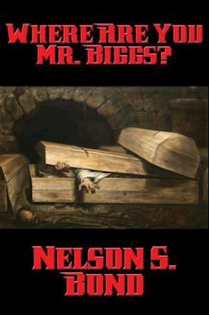 Where Are You Mr. Biggs? af Nelson S. Bond