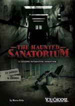 The Haunted Sanatorium (You Choose Haunted Places)