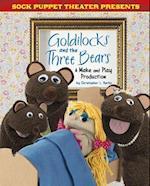 Sock Puppet Theater Presents Goldilocks and the Three Bears (Sock Puppet Theater)