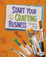 Start Your Crafting Business (Build Your Business)