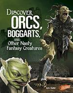 Discover Orcs, Boggarts, and Other Nasty Fantasy Creatures (All about Fantasy Creatures)