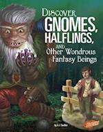 Discover Gnomes, Halflings, and Other Wondrous Fantasy Beings (All about Fantasy Creatures)