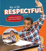 How to Be Respectful (Character Matters)