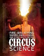 Fire Breathing, Sword Swallowing, and Other Death-Defying Circus Science (Circus Science)