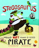 Stegosaurus Would Not Make a Good Pirate (Dinosaur Daydreams)