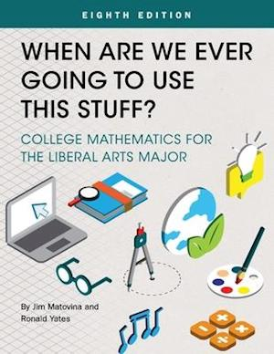 When Are We Ever Going To Use This Stuff?: College Mathematics for the Liberal Arts Major