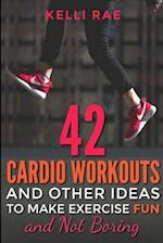 42 Cardio Workouts and Other Ideas to Make Exercise Fun and Not Boring af Kelli Rae