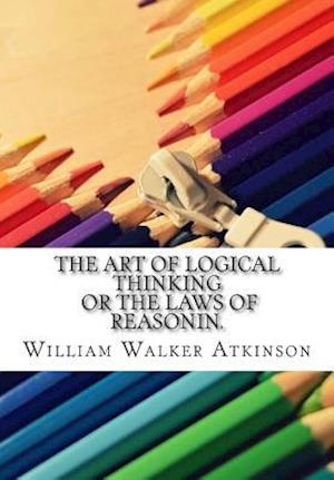 The Art of Logical Thinking or the Laws of Reasonin.